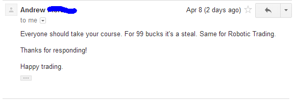 Everyone should take your course. For 99 bucks it's a steal. Same for Robotic Trading.