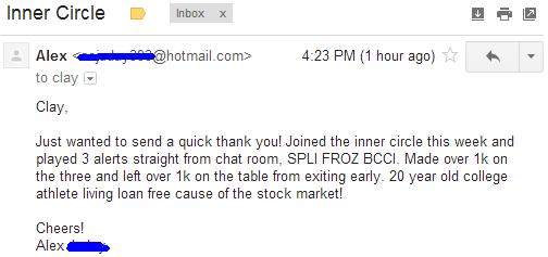Just wanted to send a quick thank you! Joined the inner circle this week and played 3 alerts straight from chat room. SPLI FROZ BCCI. Made over 1k on the three and left ove r1k on the table from exiting early. 20 year old college athlete living loan free cause of the stock market!