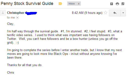 I'm half way through the survival guide. #1, I'm stunned. #2, I feel stupid, #3, what a terrific video series. I used to think what was important was having followers on Twitter. Well, you can't have followers and be a bow hunter (unless you go off the grid). I'm going to complete the series before I enter another trade, but I know that my next moves are going to look more like Black Ops - in/out without anyone knowing I've been there.