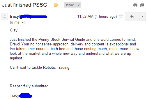 Just finished the Penny Stock Survival Guide and one word comes to min. Bravo! Your no nonsense approach, delivery and content is exceptional and I've taken other courses both free and those costing much, much more. I now look at the market in a whole new way and understand what we are up against. Can't wait to tackle Robotic Trading.
