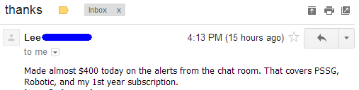Made almost $400 today on the alerts from the chat room. That covers PSSG, Robotic, and my 1st year subscription.