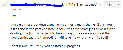 It as my first great date using Trampolines.. many thanks!! ... I have lost a ton in the past and now I feel with these strategies as well as the shorting one (which I expect to take a deep dive as soon as I feel that I have dominated the trampolining) will take me where I want to go!!