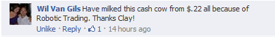 Have milked the cash cow from $.22 all because of Robotic Trading. Thanks Clay!