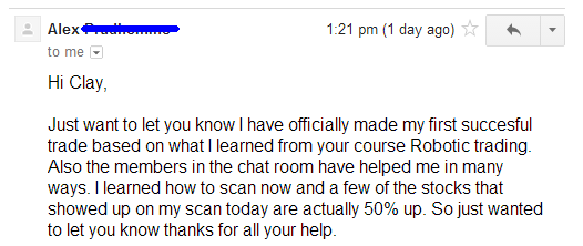 Just wanted to let you know I have officially made my first successful trade based on what I learned from your course Robotic Trading. Also the members in the chat room have helped me in many ways. I learned how to scan now and a few of the stocks that showed up on my scan today are actually 50% up. So just wanted to let you know thanks for all your help.