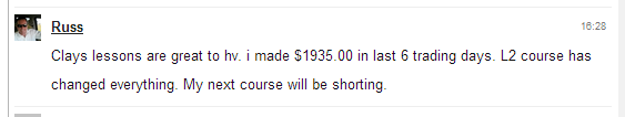 Clays lessons are great to hv. I made $1935.00 in last 6 trading days. L2 course has changed everything. My next course will be shorting