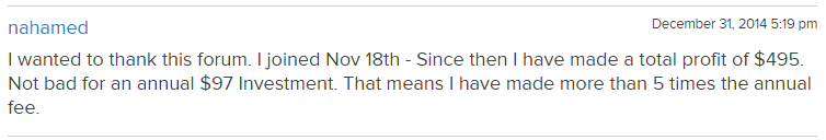 I wanted to thank this forum. I joined Nov 18th - Since then I have made a total profit of $495. Not bad for an annual $97 investment. That means I have made more than 5 times the annual free.