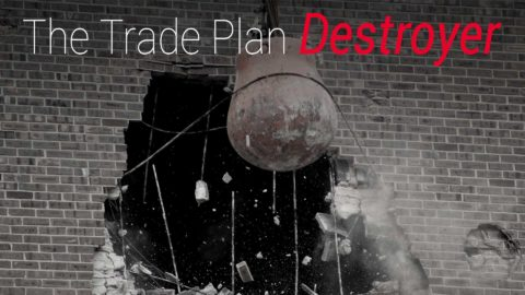 The Trade Plan Destroyer