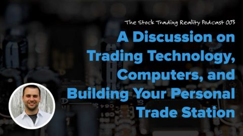 STR 003: A Discussion on Trading Technology, Computers, and Building Your Personal Trade Station