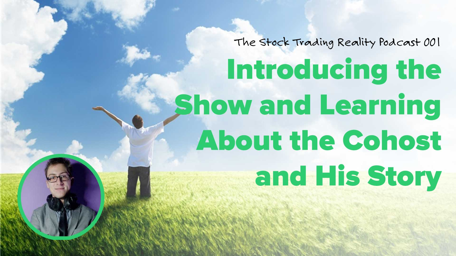 The Stock Trading Reality Podcast 001: Introducing the Show and Learning About the Cohost and His Story