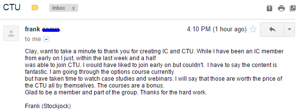 Want to take a minute to thank you for creating IC and CTU. While I have been an IC member from early on I just, within the last week and a half was able to join CTU. I would have liked to join early on but couldn't I have to say the content is fantastic. I am going through the options course currently but have taken time to watch case studies and webinars. I will say that those are worth the price of the CTU all by themselves. The courses are a bonus. Glad to be a member and part of the group. Thanks for the hard work.