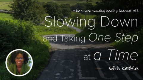 Slowing Down and Taking One Step at a Time