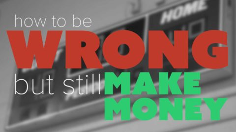 How to Be Wrong, but Still Make Money
