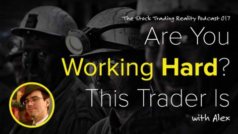 STR 017: Are You Working Hard? This Trader Is