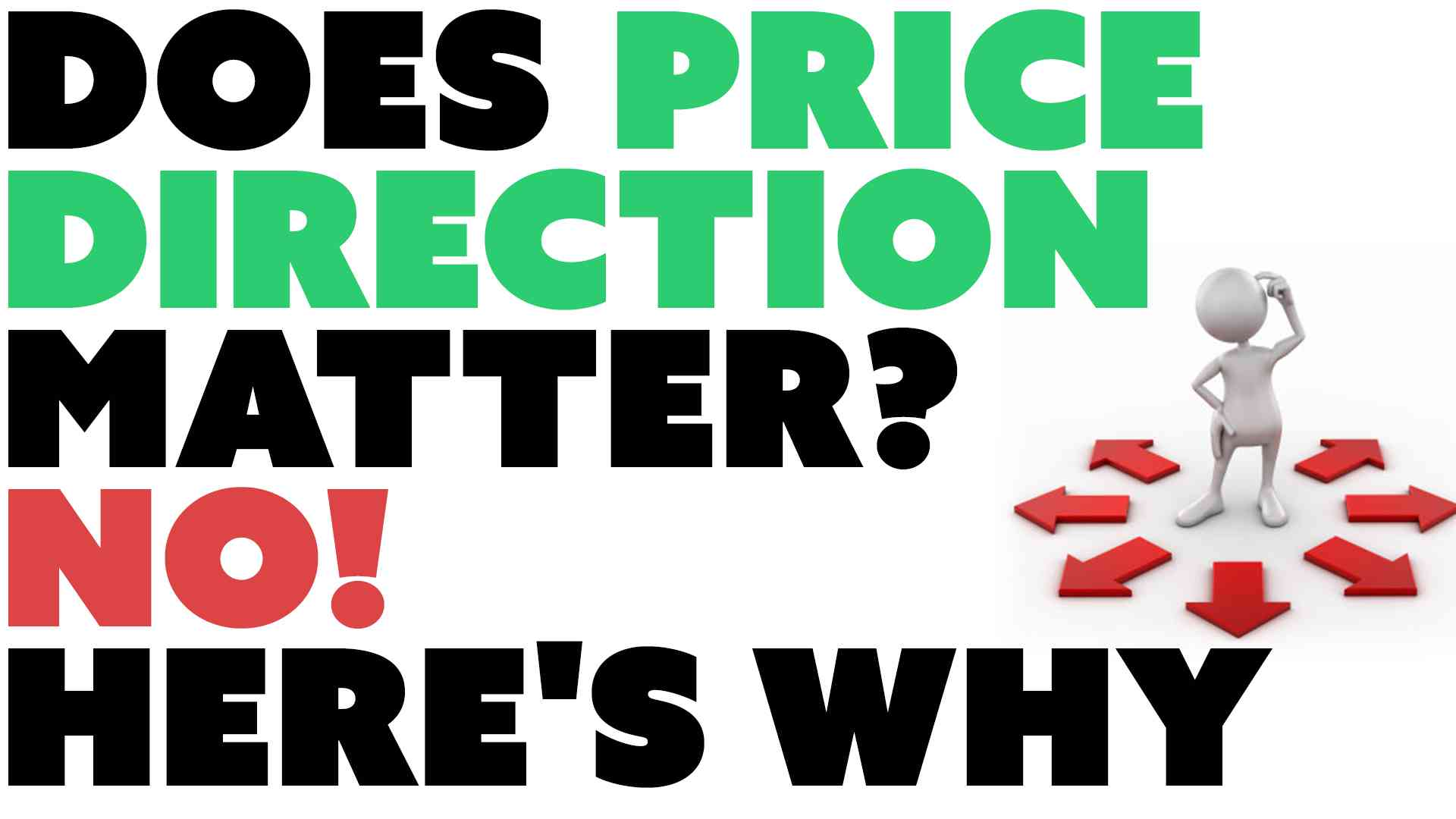 Does Price Direction Matter? No! Here's Why...