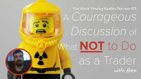 STR 023: A Courageous Discussion of What NOT to Do as a Trader