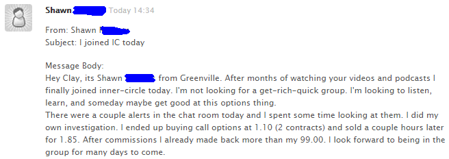 There were a couple alerts in the chat room today and I spent some time looking at them. I did my own investigation. I ended up buying call options at 1.10 (2 contracts) and sold a couple hours later for 1.85. After commissions I already made back more than my 99.00. I look forward to being in the group for many days to come.