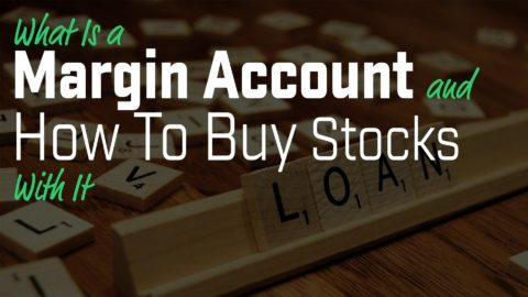 What Is a Margin Account and How To Buy Stocks With It