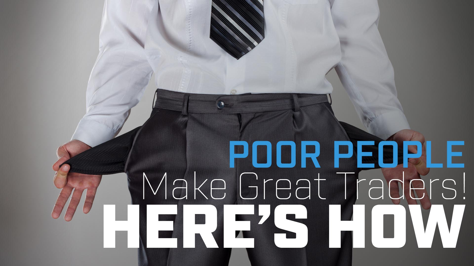 Poor People Make Great Traders! Here's How.