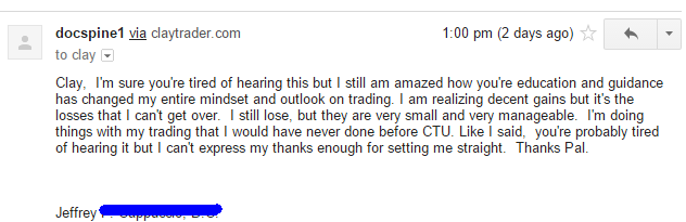 I still am amazed how you're education and guidance has changed my entire mindset and outlook on trading. I am realizing decent gains but it's the losses that I can't get over. I still lose, but they are very small and very manageable. I'm doing things with my trading that I would have never done before CTU.