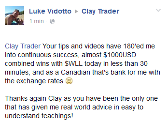 Your tips and videos have 180'ed me into continuous success, almost $1000 USD combined wins with $WLL today in less than 30 minutes, and as a Canadian that's bank for me with the exchange rates :). Thank again Clay as you have been the only on that has given me real world advice in easy to understand teachings!