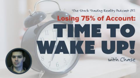 STR 051: Losing 75% of Account: Time to Wake Up!