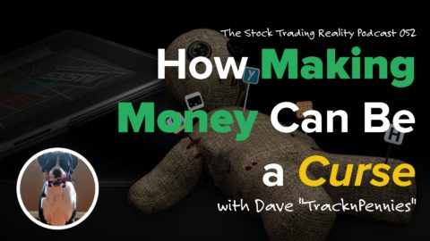 STR 052: How Making Money Can Be a Curse