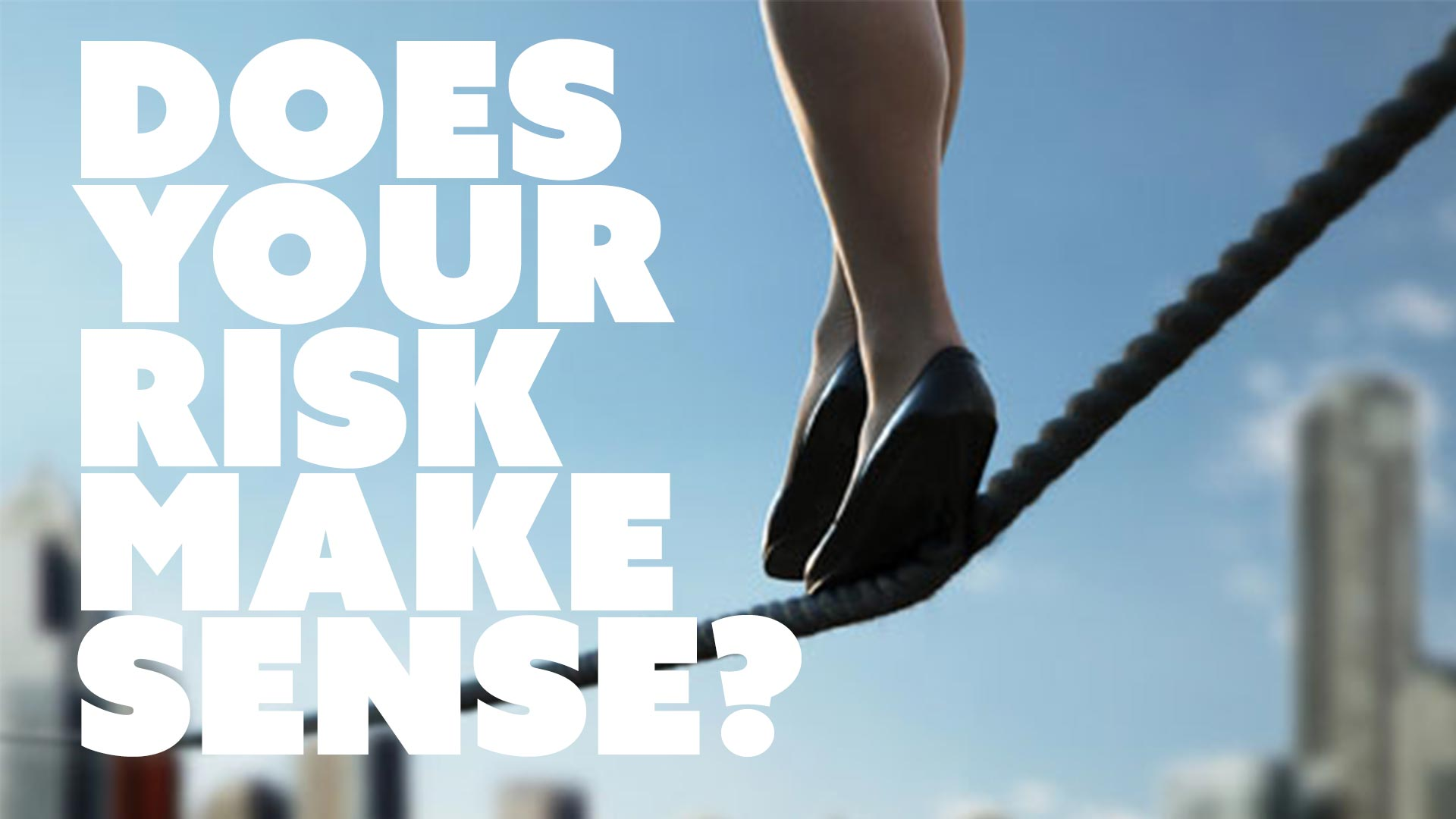 Does Your Risk Make Sense?