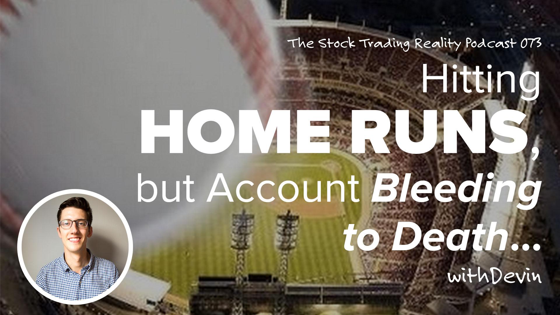 Str 073 Hitting Home Runs But Account Bleeding To Death