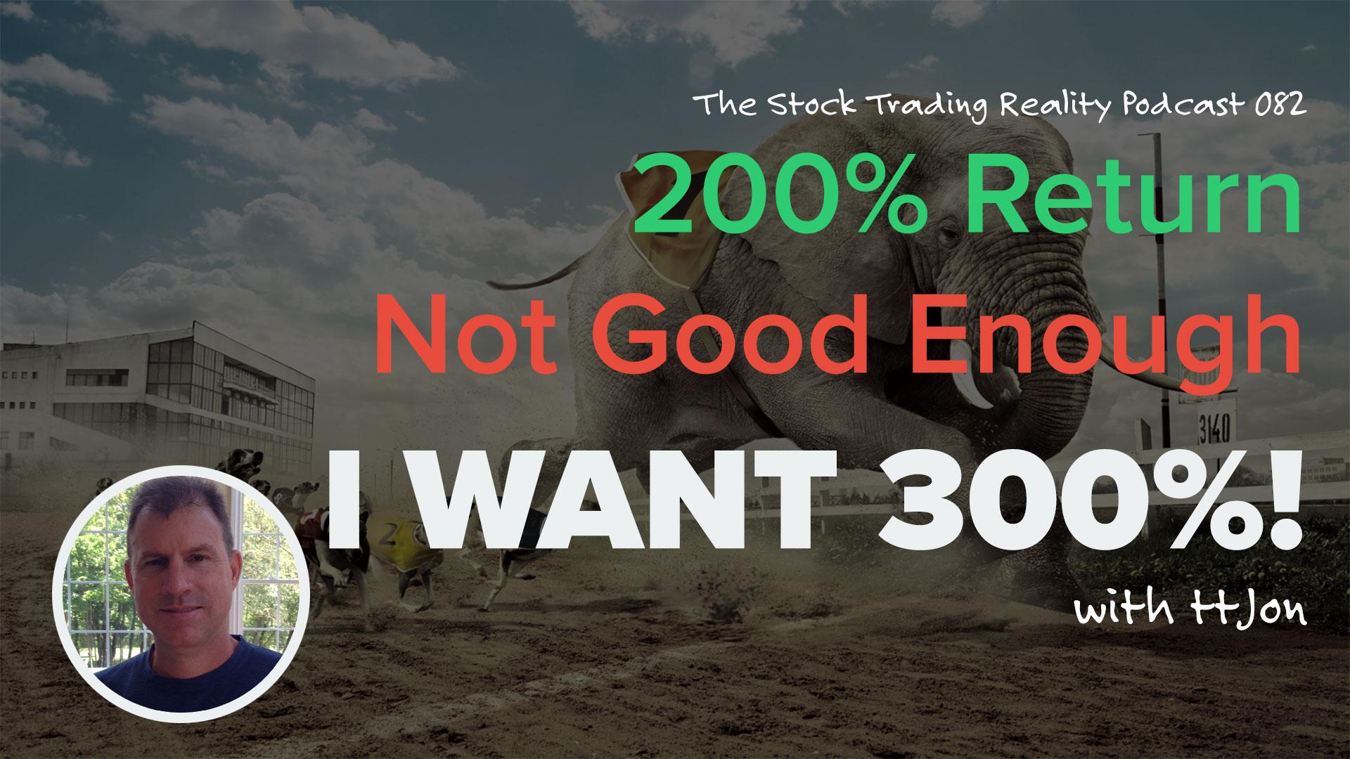 STR 082: 200% Return Not Good Enough. I Want 300%!