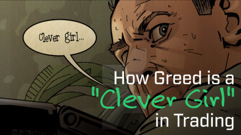 """How Greed is a """"Clever Girl"""" in Trading"""