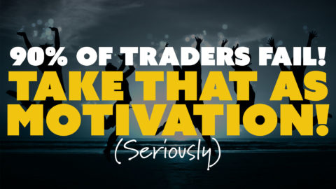 90% of Traders Fail! Take that as Motivation! (Seriously)