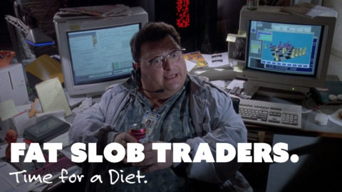 Fat Slob Traders. Time for a Diet.