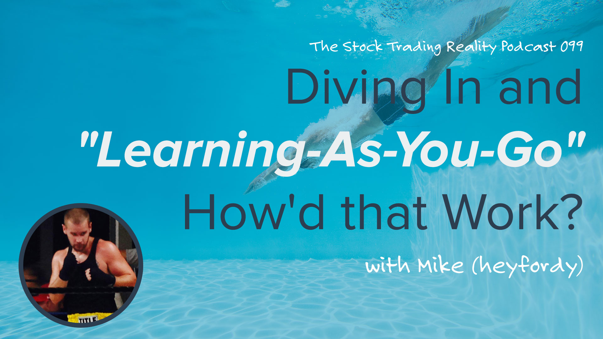 """STR 099: Diving In and """"Learning-As-You-Go"""". How'd that Work?"""