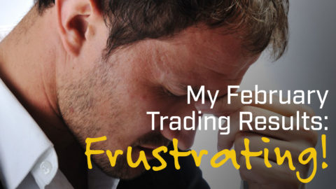My February Trading Results - Frustrating!