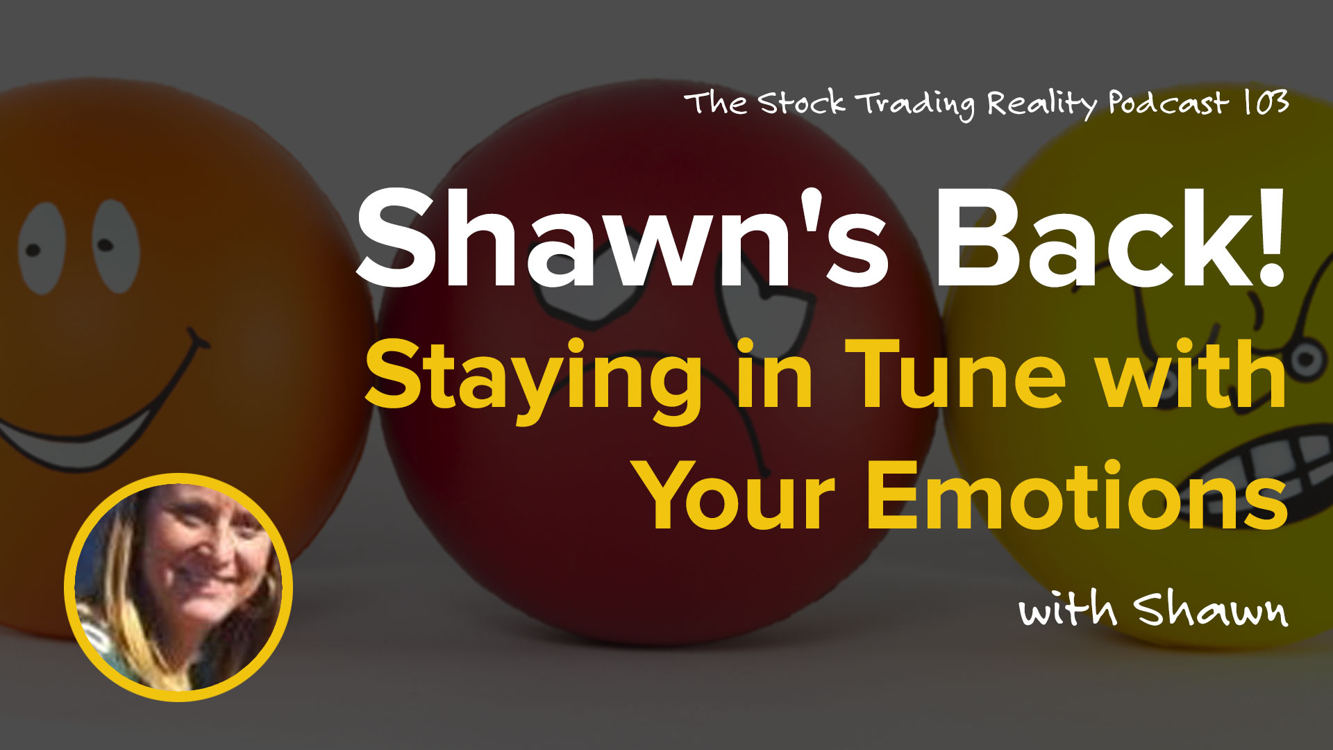 STR 103: Shawn's Back! Staying in Tune with Your Emotions