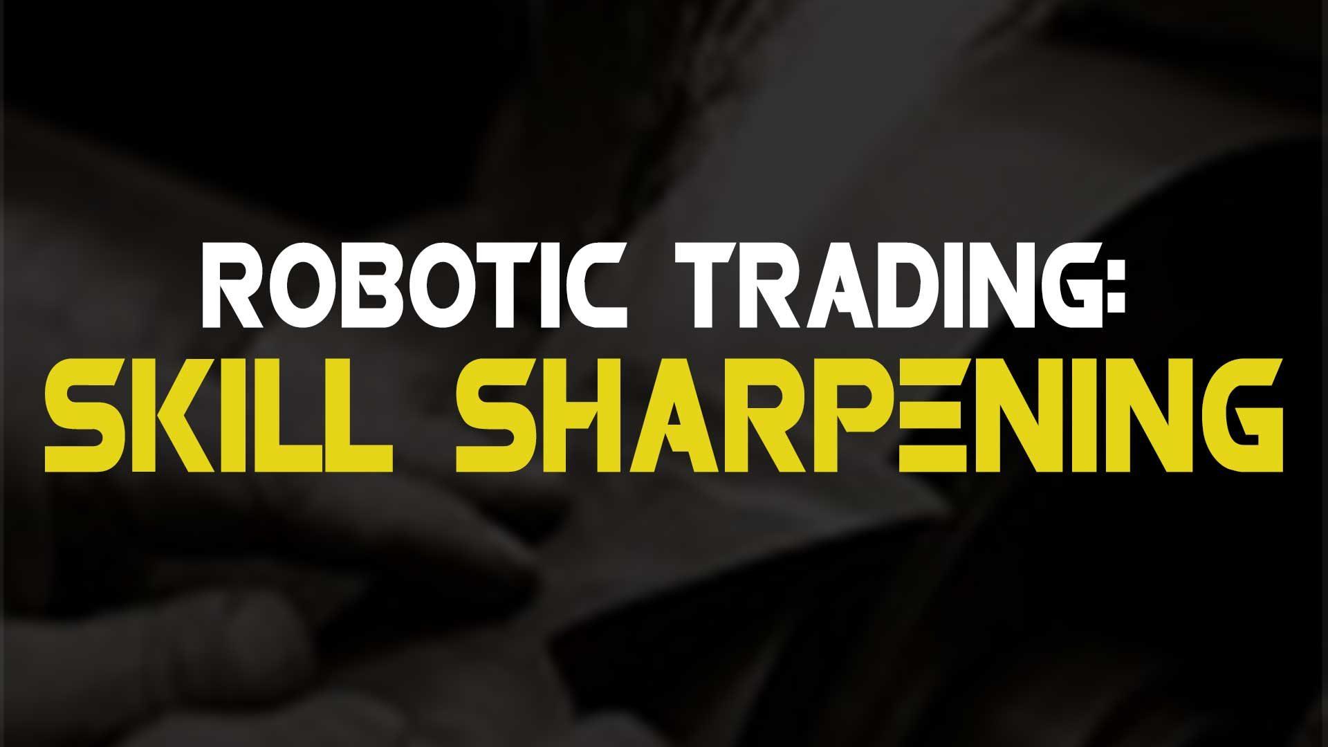 Robotic Trading: Skill Sharpening