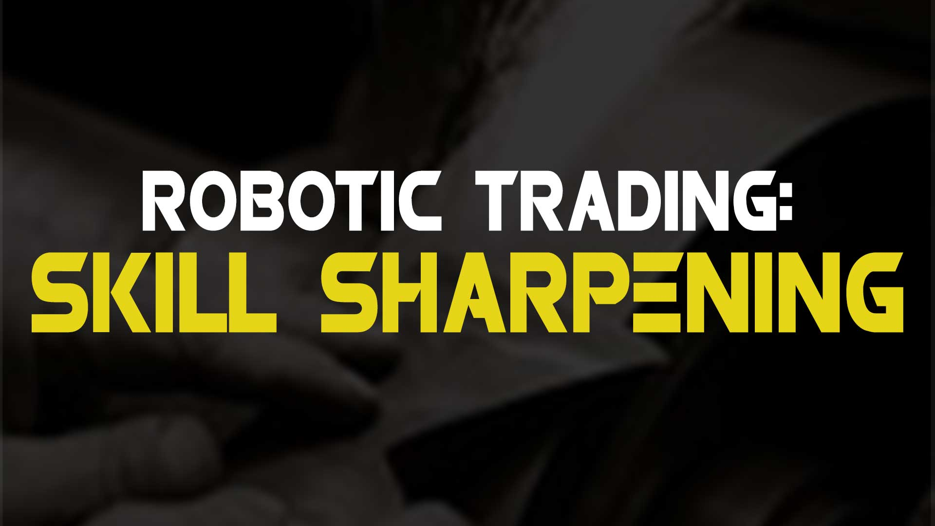 Robotic Trading: Skill Sharpening