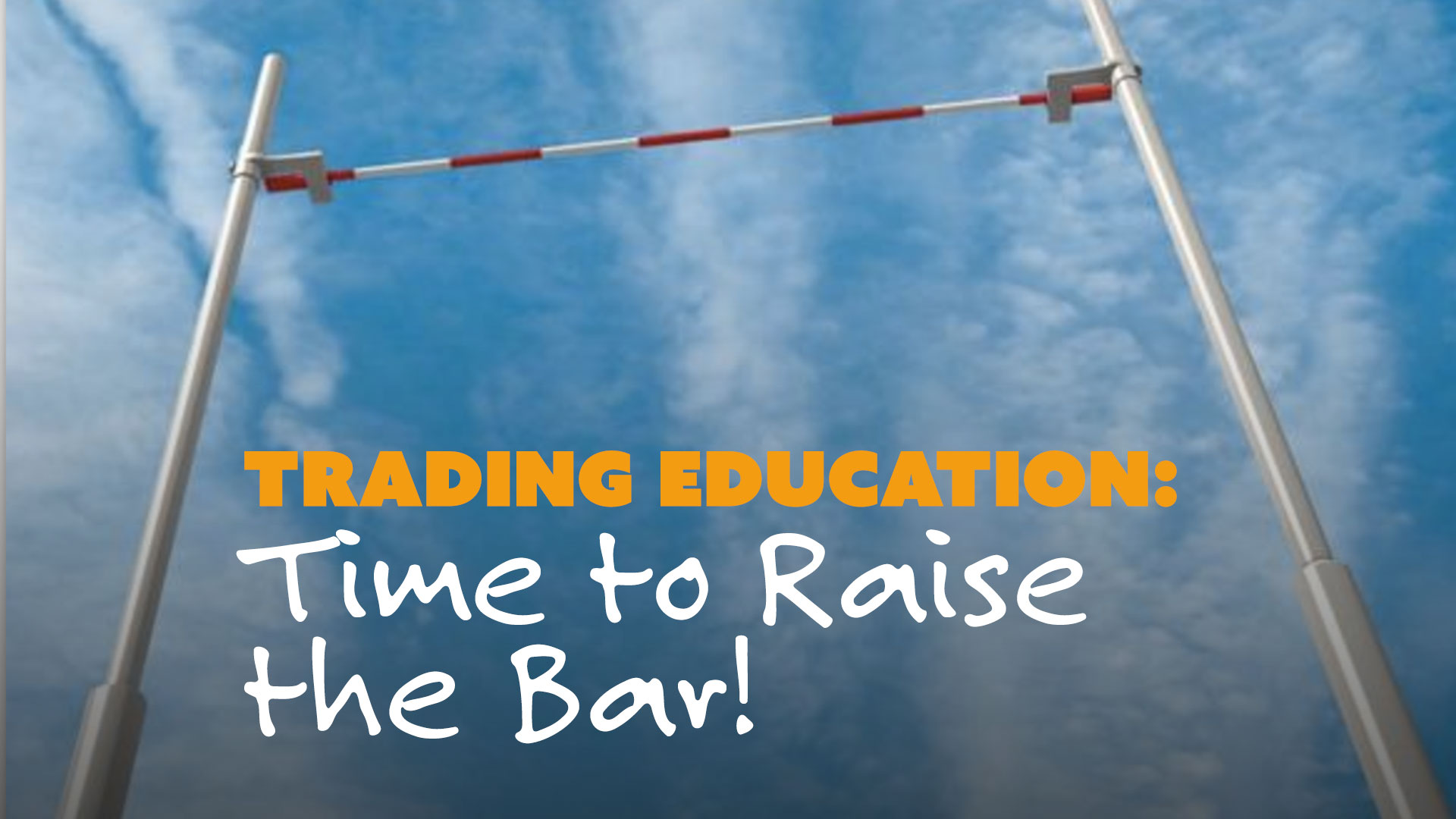 trading education  time to raise the bar