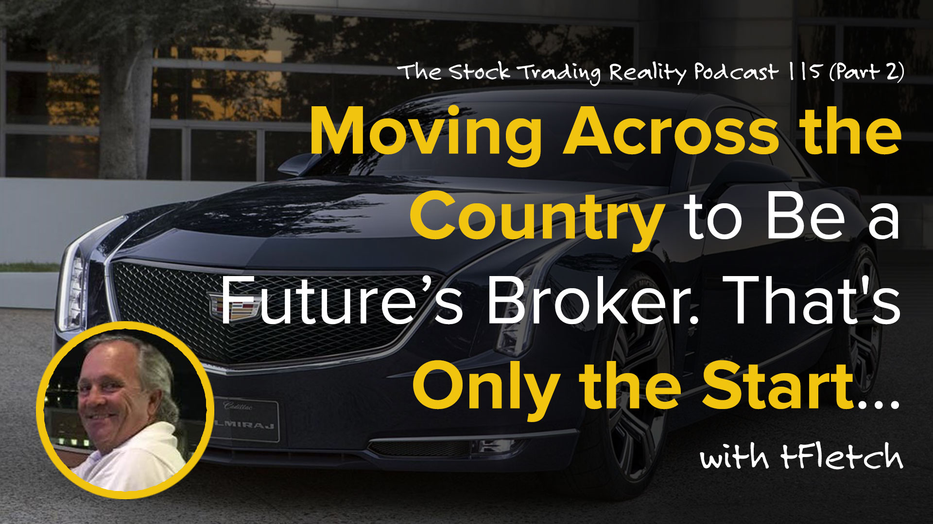 STR 115: Moving Across the Country to Be a Future's Broker. That's Only the Start... (Part 2)