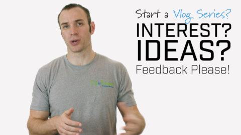 Start a Vlog Series? Interest? Ideas? Feedback Please!