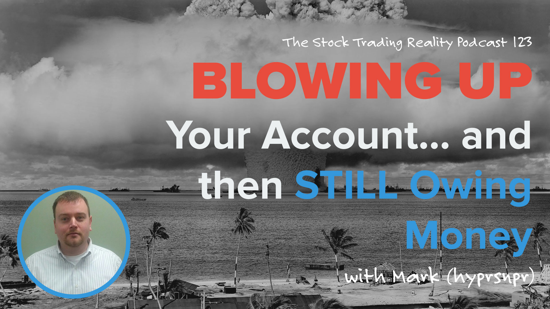 STR 123: Blowing Up Your Account... and then STILL Owing Money