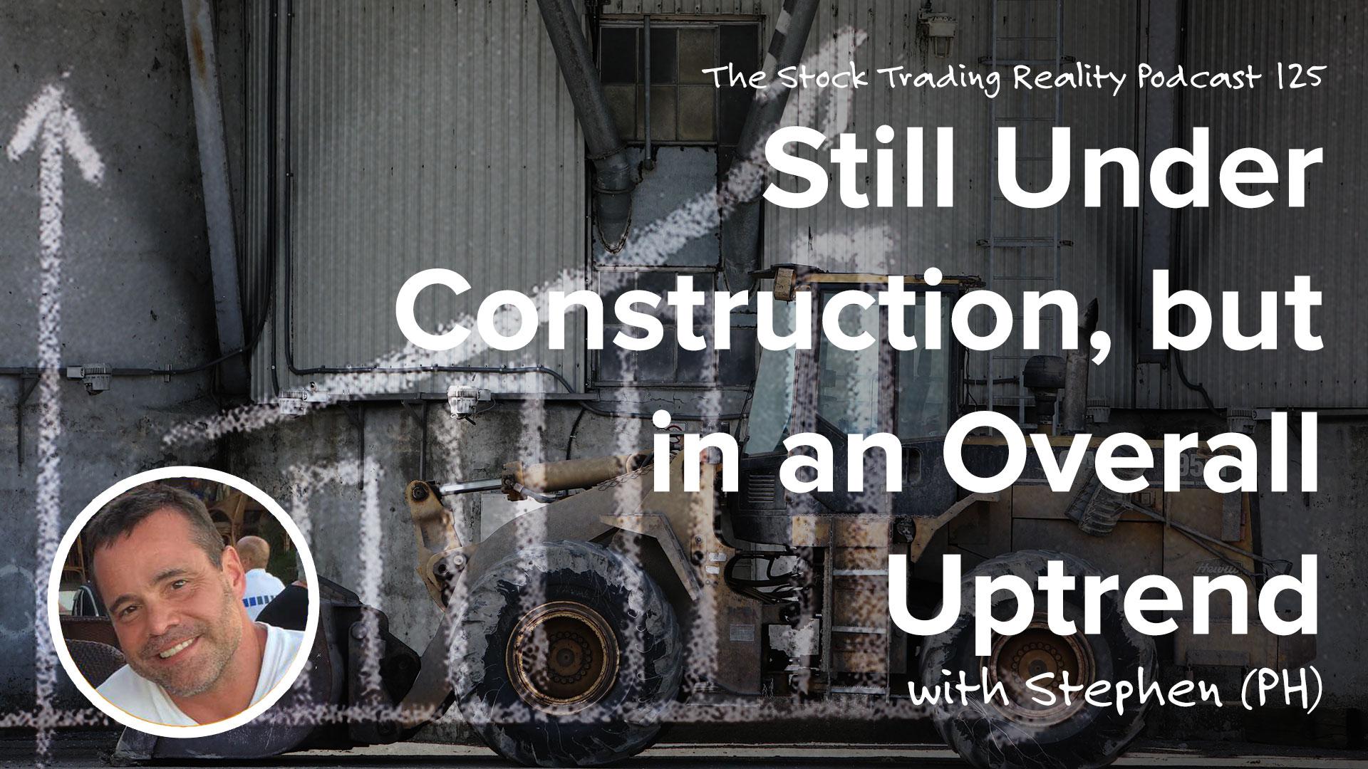 STR 125: Still Under Construction, but in an Overall Uptrend