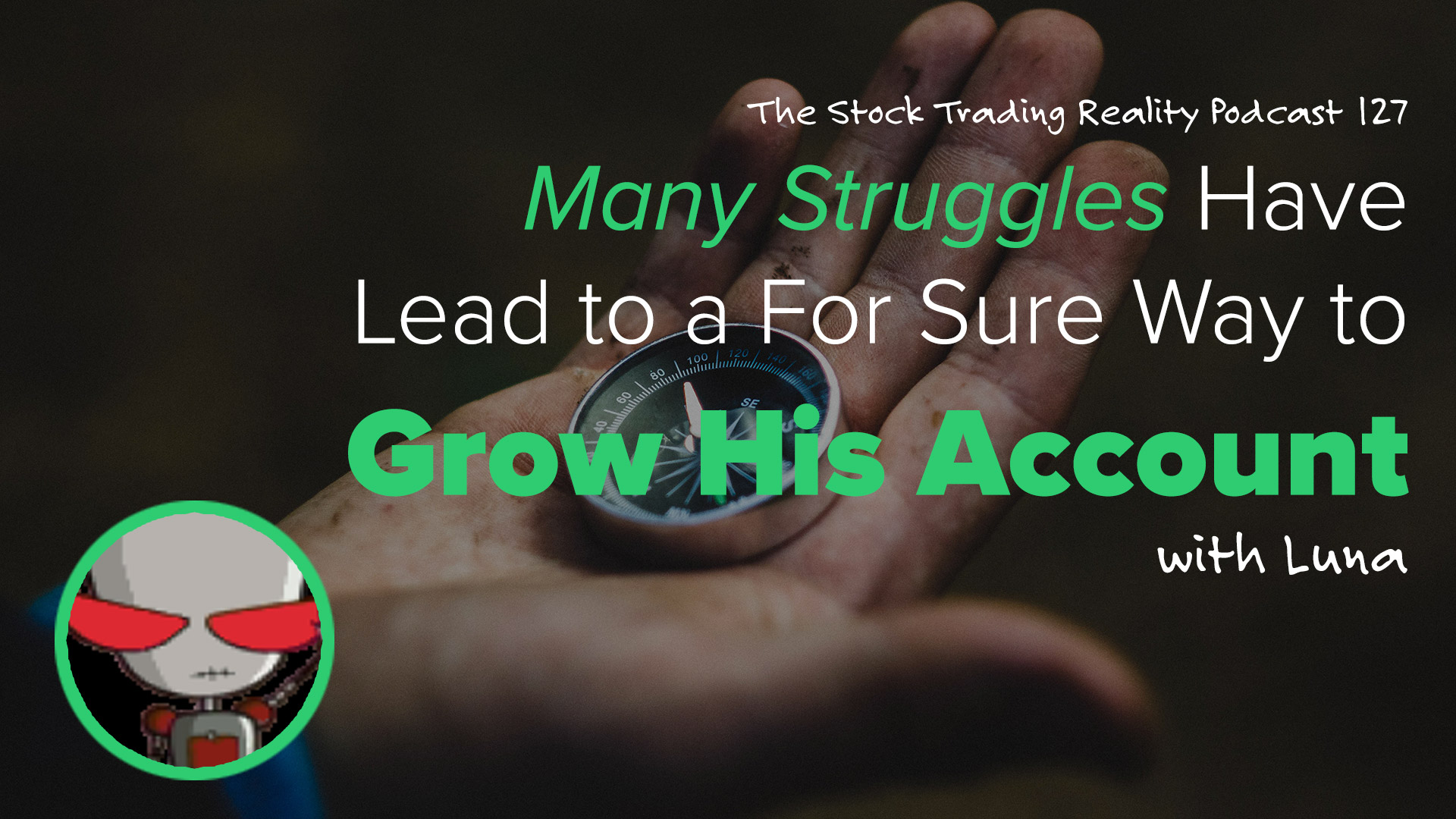 STR 127: Many Struggles Have Lead to a For Sure Way to Grow His Account