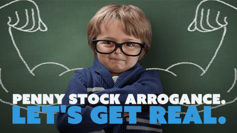 Penny Stock Arrogance. Let's Get Real.