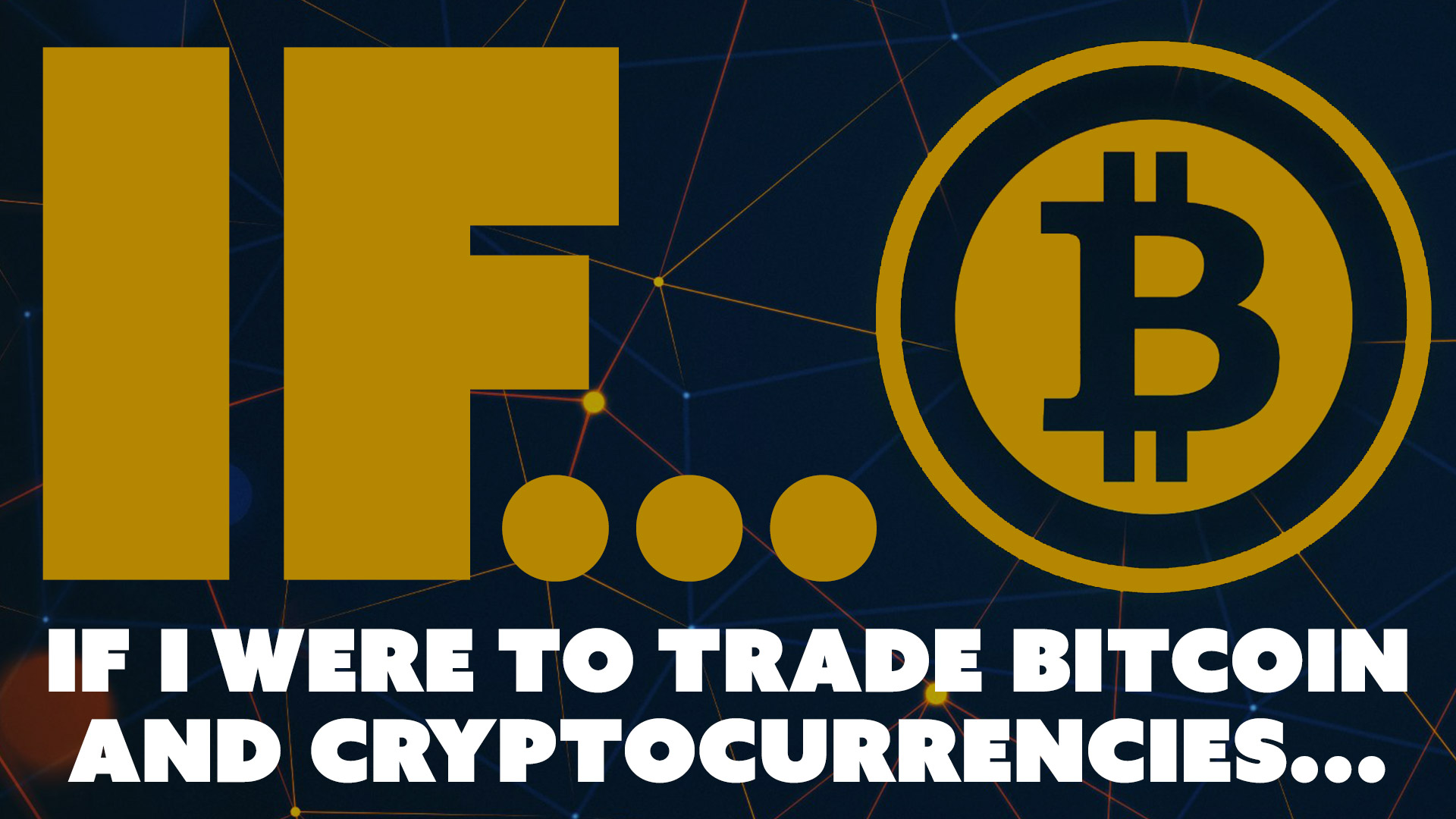 If I Were to Trade Bitcoin and Cryptocurrencies...