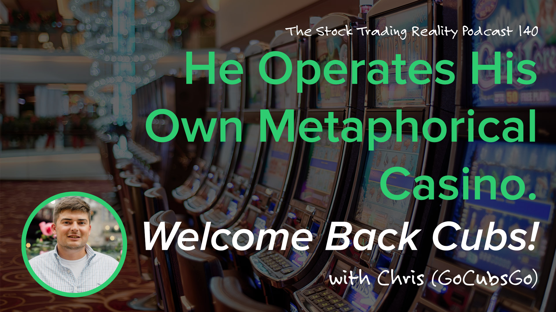 STR 140: He Operates His Own Metaphorical Casino. Welcome Back Cubs!