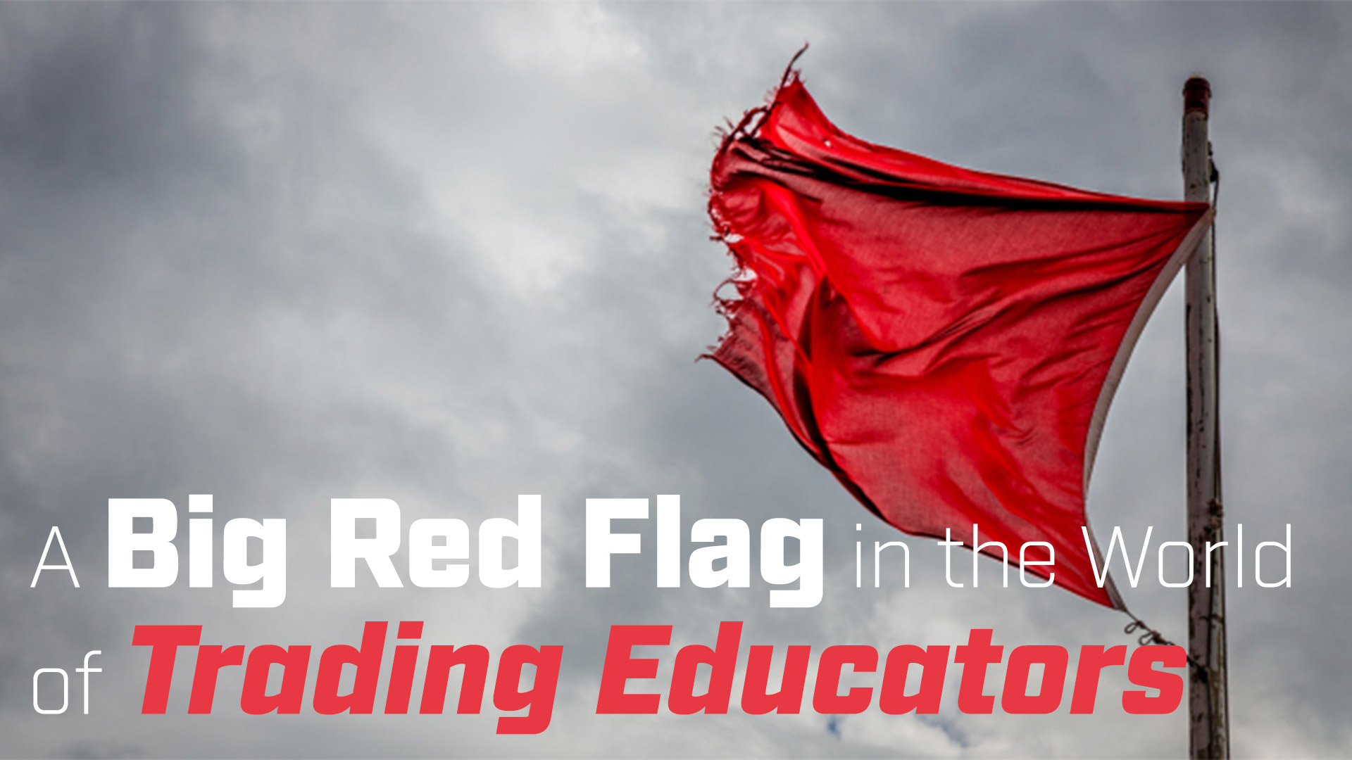 A Big Red Flag in the World of Trading Educators