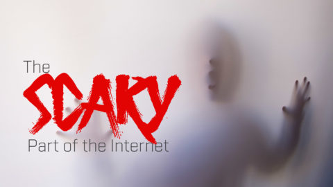 The Scary Part of the Internet