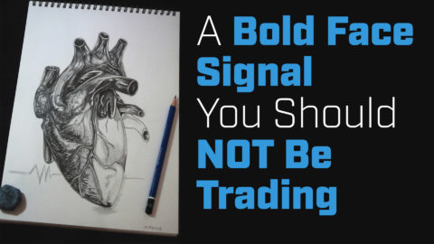 A Bold Face Signal You Should NOT Be Trading