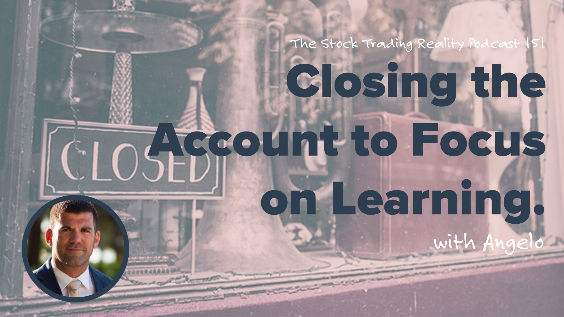 STR 151: Closing the Account to Focus on Learning.